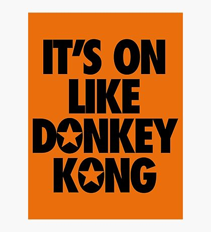 IT'S ON LIKE DONKEY KONG Photographic Print