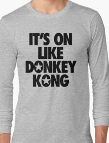 IT'S ON LIKE DONKEY KONG Long Sleeve T-Shirt
