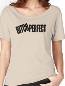 BITCH PERFECT - A Parody Women's Relaxed Fit T-Shirt