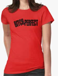 BITCH PERFECT - A Parody T-Shirt