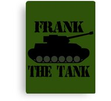 FRANK THE TANK -  A Parody Canvas Print