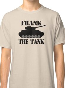 FRANK THE TANK -  A Parody Classic T-Shirt