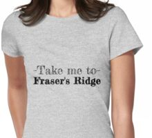 Take me to Fraser's Ridge Womens Fitted T-Shirt