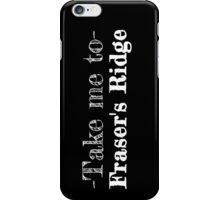 Take me to Fraser's Ridge iPhone Case/Skin