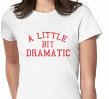 A Little Dramatic Womens Fitted T-Shirt