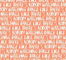 Dance Like There's Nobody Watching by monica maher