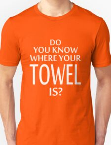 Do You Know Where Your Towel Is ? hitchhikers guide  Unisex T-Shirt