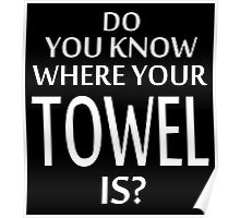 Do You Know Where Your Towel Is ? hitchhikers guide  Poster