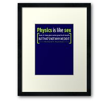 Physics is like sex Framed Print