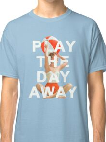 Play The Day Away Classic T-Shirt
