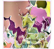 ( NECESSARY  )   ERIC WHITEMAN  ART   Poster