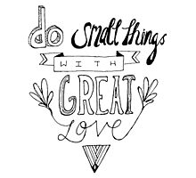 Small things with Great Love by choosejoy