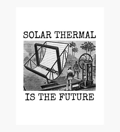 SOLAR THERMAL IS THE FUTURE Photographic Print
