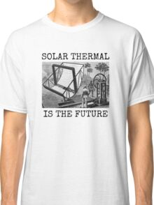SOLAR THERMAL IS THE FUTURE Classic T-Shirt