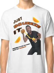 Just SQUEEZE IT  Classic T-Shirt