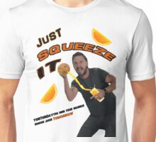 Just SQUEEZE IT  Unisex T-Shirt