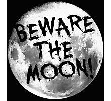 Beware The Moon! Photographic Print