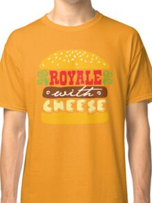 Royale With Cheese Classic T-Shirt