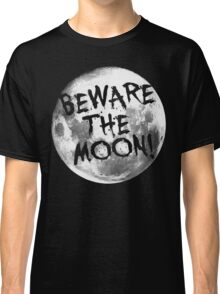Beware The Moon! Classic T-Shirt