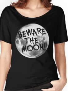Beware The Moon! Women's Relaxed Fit T-Shirt