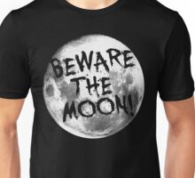 Beware The Moon! Unisex T-Shirt