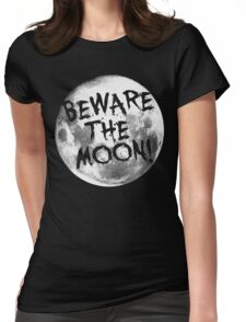 Beware The Moon! Womens Fitted T-Shirt