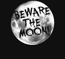 Beware The Moon! Unisex T-Shirt