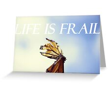 life is frail Greeting Card
