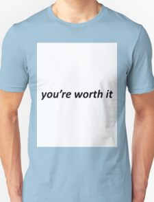 You're Worth It Unisex T-Shirt