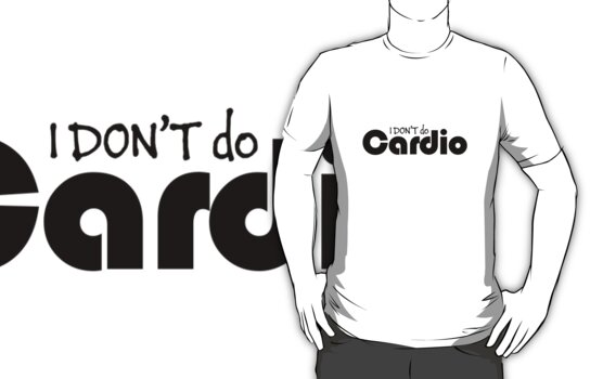 'I DON'T do Cardio' (Black Text) by Paul James Farr