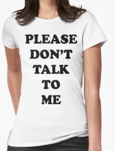 Please Don't Talk To Me Womens Fitted T-Shirt