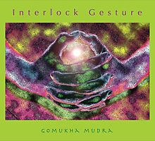 Gomukha (Interlock) Mudra • 2008 by Robyn Scafone