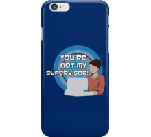 You're NOT my Supervisor! iPhone Case/Skin