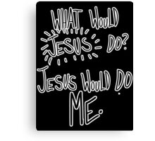 Jesus would do me (Written) Canvas Print