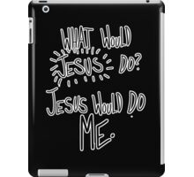 Jesus would do me (Written) iPad Case/Skin