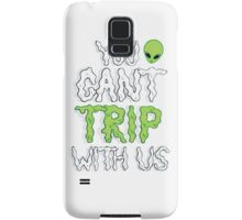 You Can't Trip With Us Samsung Galaxy Case/Skin