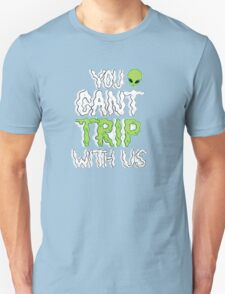 You Can't Trip With Us T-Shirt
