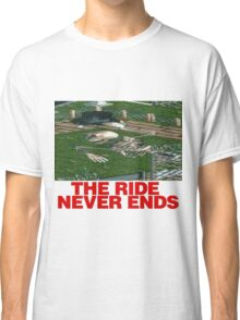The Ride Never Ends Classic T-Shirt