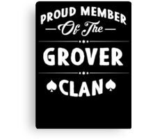 Proud member of the Grover clan! Canvas Print