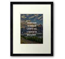 Inspirational Quote - The Only Person You Should Try To Be Better Than, Is The Person You Were Yesterday Framed Print