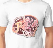 Lets Roll-out Unisex T-Shirt