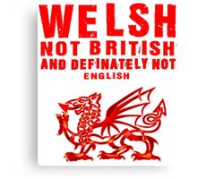 Welsh, Not British and Definately Not English T Shirts, Stickers and Gifts Canvas Print