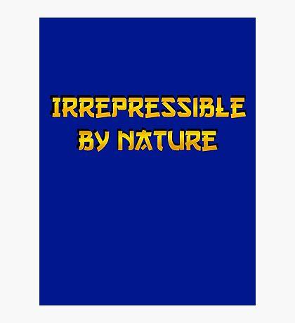 Be irrepressible Photographic Print