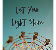 Let Your Light Shine (Fair) Photographic Print