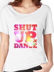 Shut Up & Dance 4 Women's Relaxed Fit T-Shirt