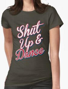 Shut Up & Dance 7 Womens Fitted T-Shirt