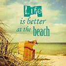life is better at the beach by Iris Lehnhardt