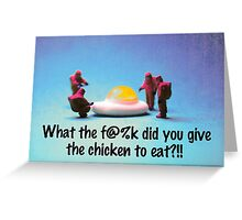 What did you feed the chicken Greeting Card