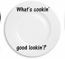 What's cookin' good lookin'? by Tayyynn22