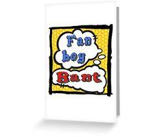 Fanboy Rant Greeting Card